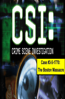 CSI, Boston Massacre: Primary Source Activity, Presentation